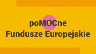 poMOCne Fundusze Europejskie